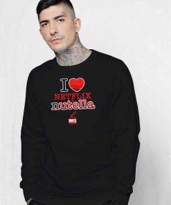 I Love Netflix On Nutella Jam Sweatshirt