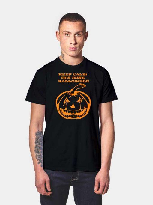 Keep Calm It's Just Halloween Pumpkin T Shirt