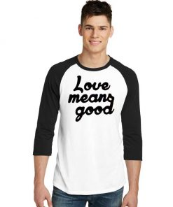 Love Means Good Classic Quote Raglan Tee