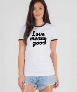 Love Means Good Classic Quote Ringer Tee