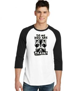 Raccoon To Me You Are Trash Love Raglan Tee