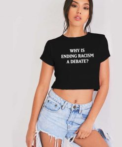 Why Is Ending Racism A Debate Election Crop Top Shirt