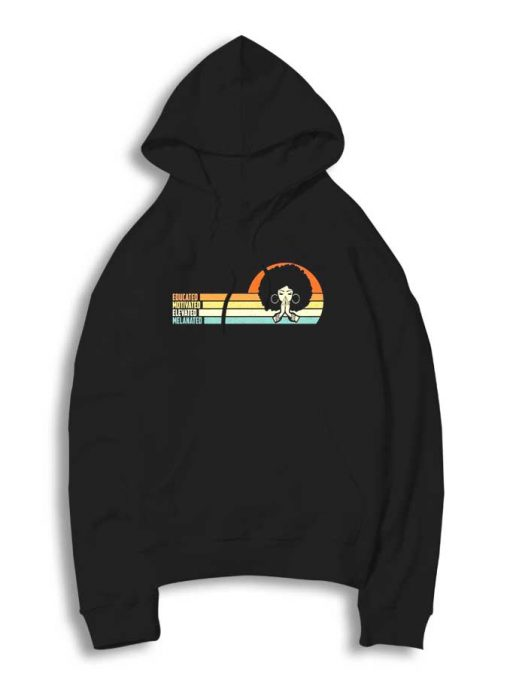 Educated Motivated Elevated Melanated Black Girl Hoodie