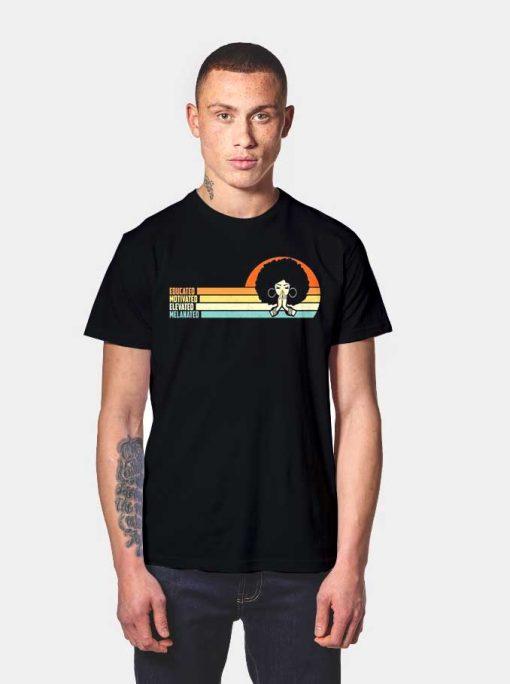 Educated Motivated Elevated Melanated Black Girl T Shirt