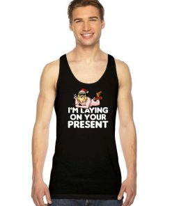 I Am Laying On Your Present Santa Claus Tank Top