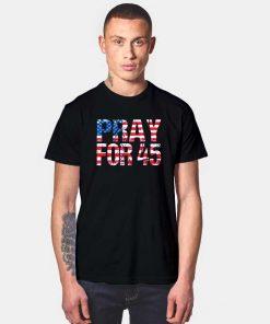 Pray for 45 Trump America Flag T Shirt