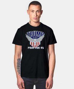 Trump Pray for 45 America Eagle T Shirt