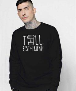 Tall Best Friend Cup Of Coffee Sweatshirt