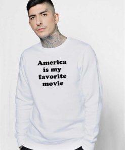 America Is My Favorite Movie Politic Sweatshirt