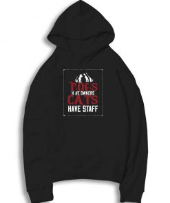 Dogs Have Owners Cats Have Staff Hoodie