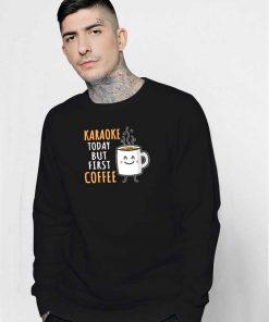 Karaoke Today But First Coffee Sweatshirt
