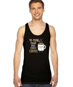 Yo yoing Today But First Coffee Tank Top