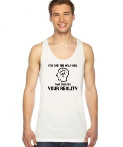 You Are Create Your Reality Tank Top