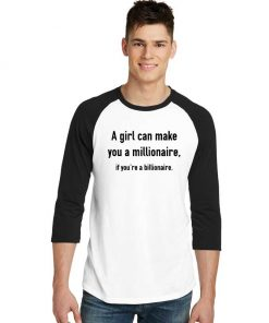 A Girl Can Make You Millionaire If Billionaire Raglan Tee