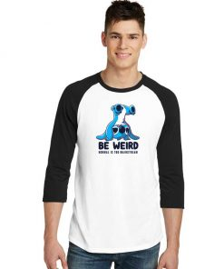 Be Weird Normal Is Too Mainstream Stitch Raglan Tee
