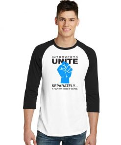 Introverts Unite Separately In Homes Raglan Tee