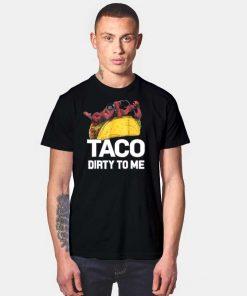 Marvel Deadpool Taco Dirty To Me Superhero T Shirt