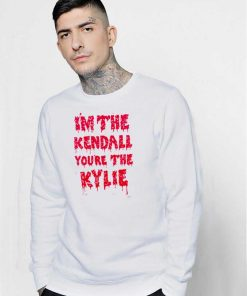 I'm The Kendall You Are The Kylie Dripping Sweatshirt