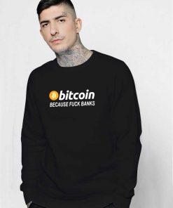 Bitcoin Because Fuck Banks Sweatshirt