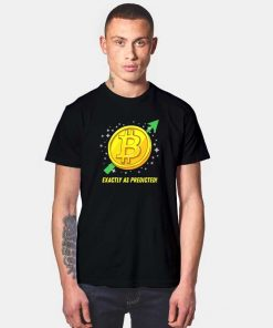 Bitcoin Exactly As Predicted T Shirt