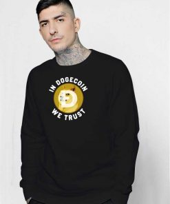 In Dogecoin We Trust Quote Sweatshirt