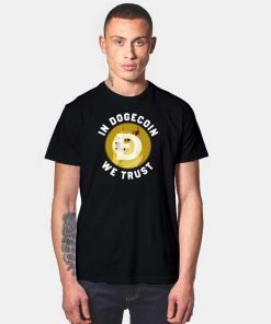 In Dogecoin We Trust Quote T Shirt