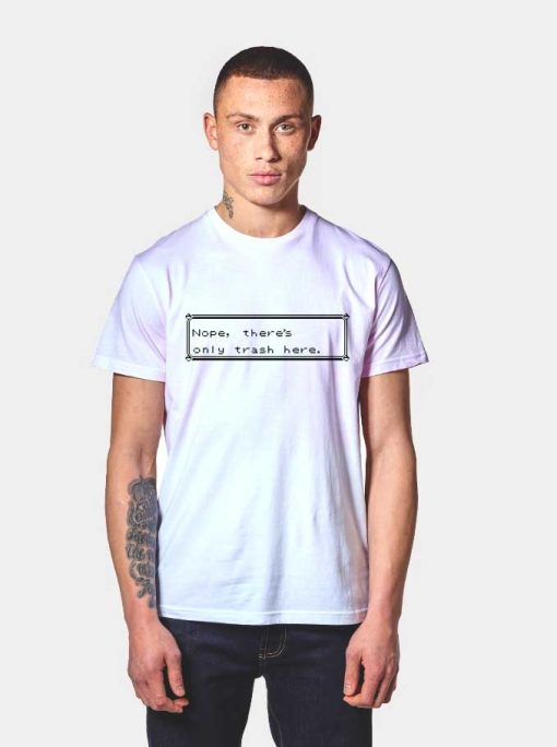 Nope There's Only Trash Here Pokemon T Shirt