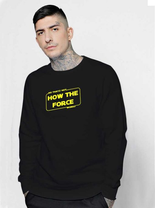 No That's Not How The Force Works Sweatshirt