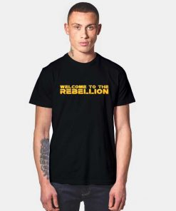 Welcome To The Rebellion T Shirt