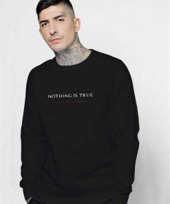 Nothing Is True Everything Is Permitted Sweatshirt