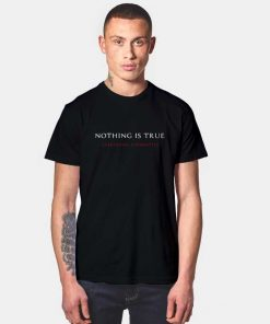 Nothing Is True Everything Is Permitted T Shirt