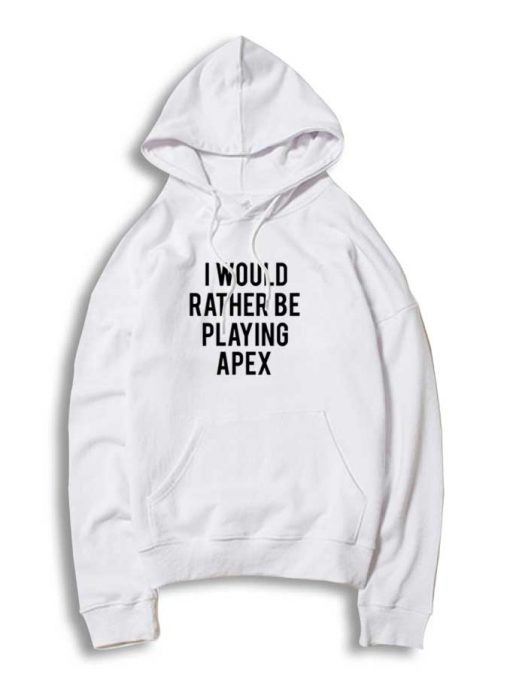 I Would Rather be Playing Apex Legends Quote Hoodie