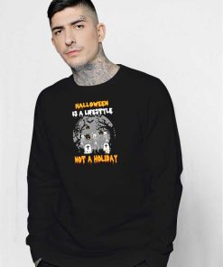 Halloween Is A Lifestyle Not A Holiday Quote Sweatshirt