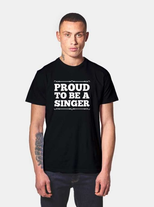 Proud To Be a Singer Quote T Shirt