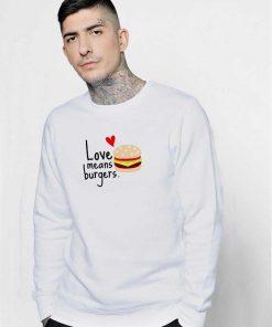 Love Means Burgers Sweatshirt